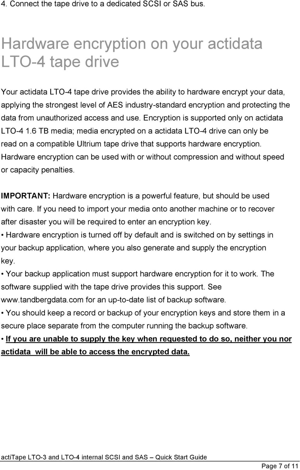 encryption and protecting the data from unauthorized access and use. Encryption is supported only on actidata LTO-4 1.