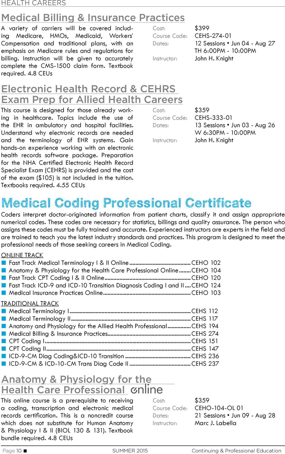 8 CEUs Electronic Health Record & CEHRS Exam Prep for Allied Health Careers This course is designed for those already working in healthcare.