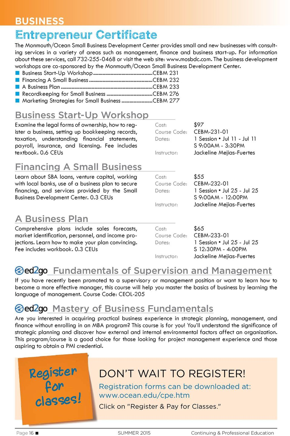 The business development workshops are co-sponsored by the Monmouth/Ocean Small Business Development Center. Business Start-Up Workshop...CEBM 231 Financing A Small Business...CEBM 232 A Business Plan.
