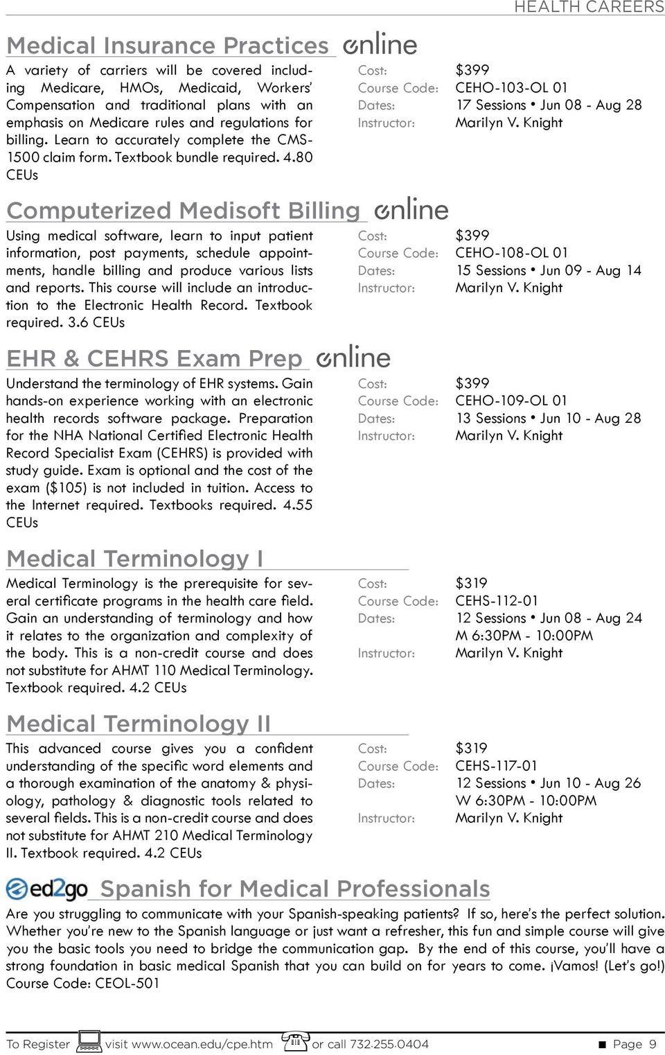 80 CEUs Computerized Medisoft Billing Using medical software, learn to input patient information, post payments, schedule appointments, handle billing and produce various lists and reports.