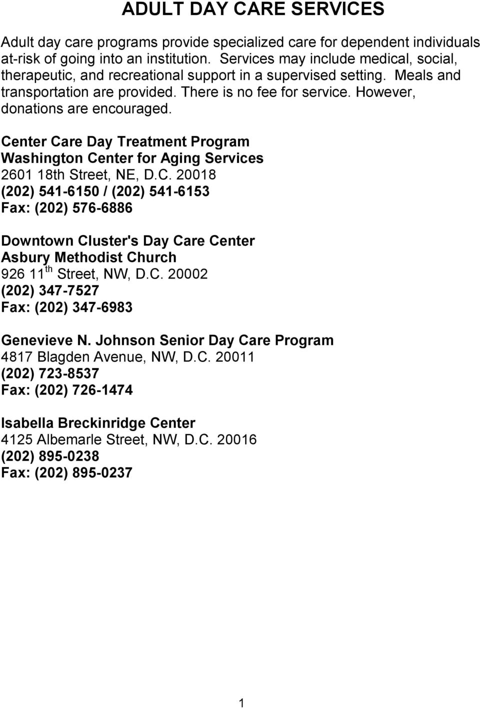 However, donations are encouraged. Center Care Day Treatment Program Washington Center for Aging Services 2601 18th Street, NE, D.C. 20018 (202) 541-6150 / (202) 541-6153 Fax: (202) 576-6886 Downtown Cluster's Day Care Center Asbury Methodist Church 926 11 th Street, NW, D.
