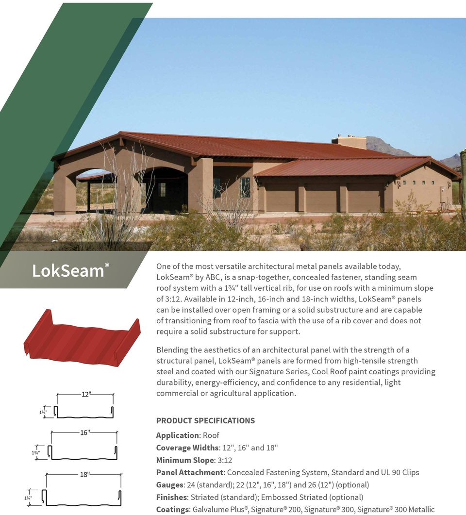 Available in 12-inch, 16-inch and 18-inch widths, LokSeam panels can be installed over open framing or a solid substructure and are capable of transitioning from roof to fascia with the use of a rib