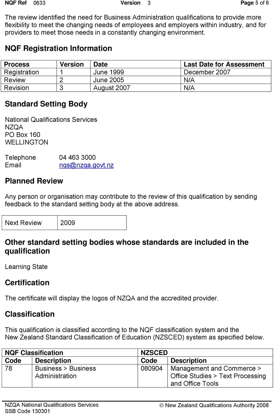 NQF Registration Information Process Version Date Last Date for Assessment Registration 1 June 1999 December 2007 Review 2 June 2005 N/A Revision 3 August 2007 N/A Standard Setting Body National
