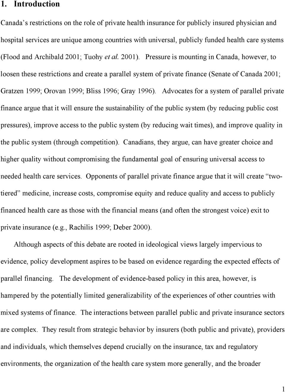 Pressure is mounting in Canada, however, to loosen these restrictions and create a parallel system of private finance (Senate of Canada 2001; Gratzen 1999; Orovan 1999; Bliss 1996; Gray 1996).