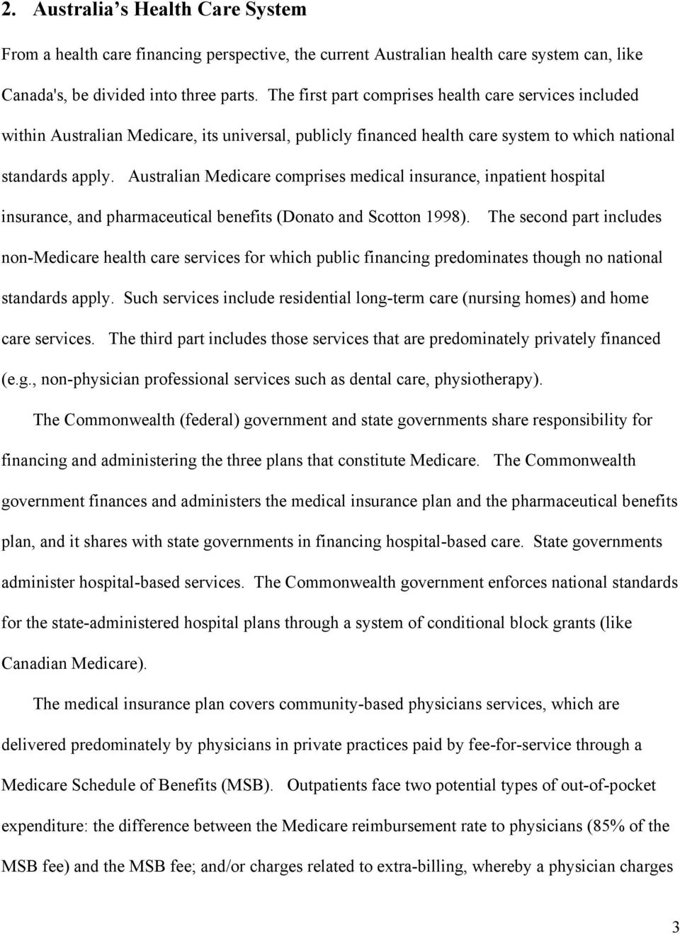 Australian Medicare comprises medical insurance, inpatient hospital insurance, and pharmaceutical benefits (Donato and Scotton 1998).