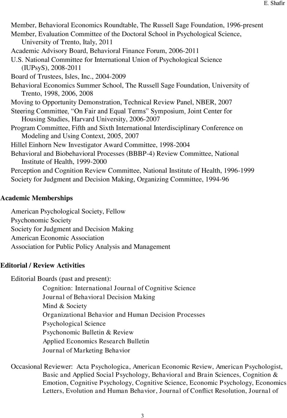 , 2004-2009 Behavioral Economics Summer School, The Russell Sage Foundation, University of Trento, 1998, 2006, 2008 Moving to Opportunity Demonstration, Technical Review Panel, NBER, 2007 Steering