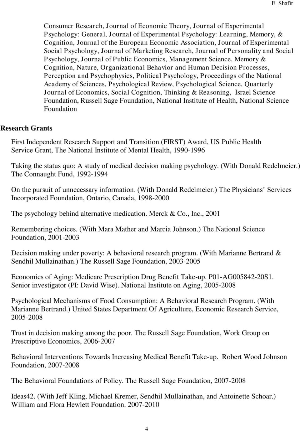 Cognition, Nature, Organizational Behavior and Human Decision Processes, Perception and Psychophysics, Political Psychology, Proceedings of the National Academy of Sciences, Psychological Review,