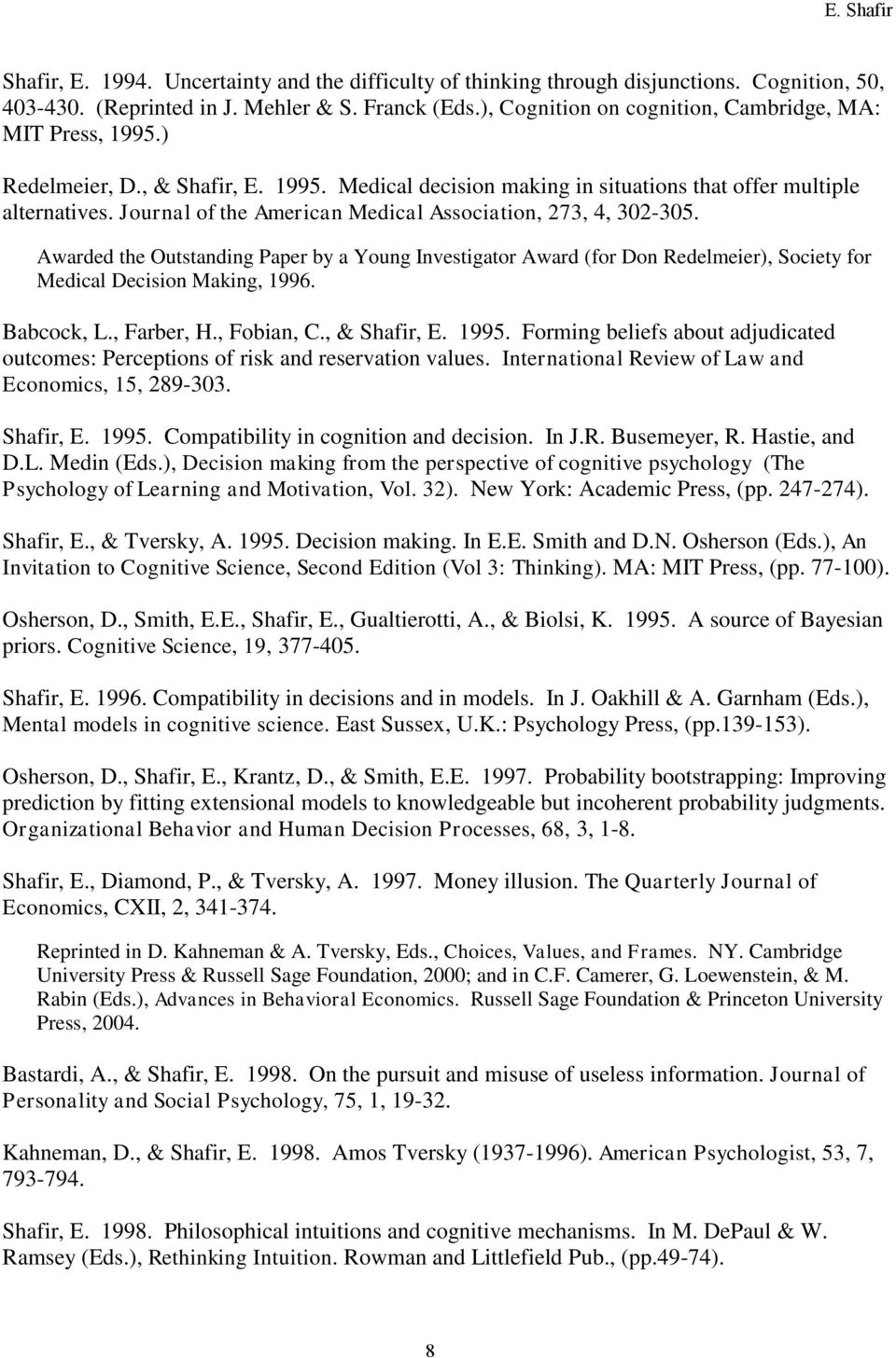 Journal of the American Medical Association, 273, 4, 302-305. Awarded the Outstanding Paper by a Young Investigator Award (for Don Redelmeier), Society for Medical Decision Making, 1996. Babcock, L.