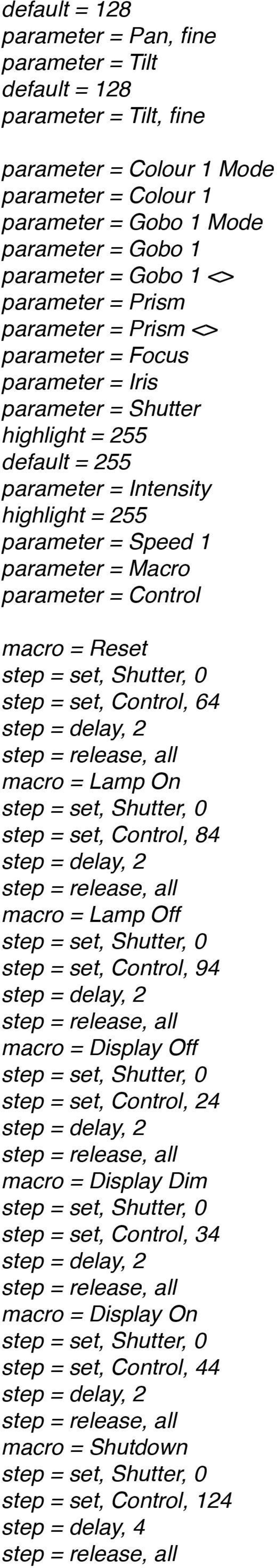 Control macro = Reset step = set, Control, 64 step = delay, 2 macro = Lamp On step = set, Control, 84 step = delay, 2 macro = Lamp Off step = set, Control, 94 step = delay, 2 macro = Display Off step