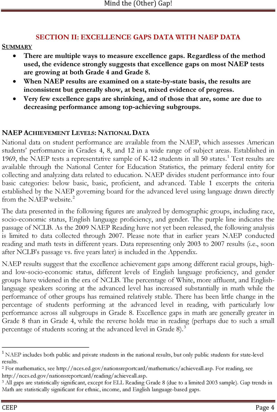 When NAEP results are examined on a state-by-state basis, the results are inconsistent but generally show, at best, mixed evidence of progress.