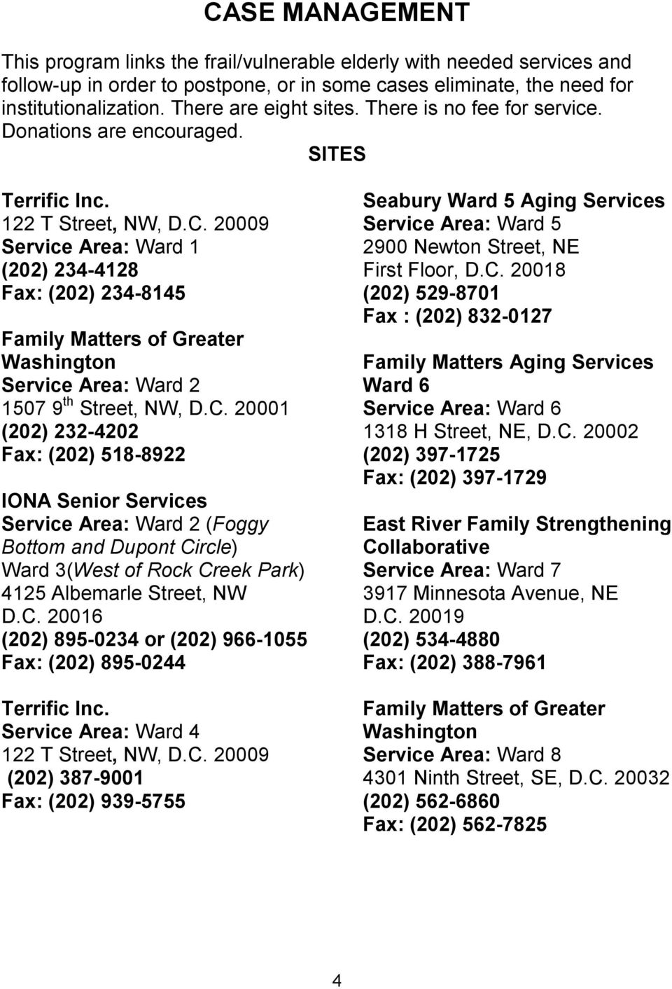20009 Service Area: Ward 1 (202) 234-4128 Fax: (202) 234-8145 Family Matters of Greater Washington Service Area: Ward 2 1507 9 th Street, NW, D.C.