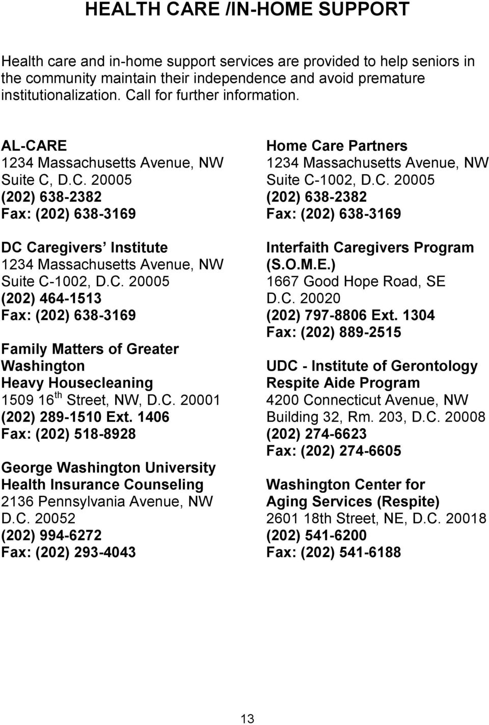 C. 20001 (202) 289-1510 Ext. 1406 Fax: (202) 518-8928 George Washington University Health Insurance Counseling 2136 Pennsylvania Avenue, NW D.C. 20052 (202) 994-6272 Fax: (202) 293-4043 Home Care Partners 1234 Massachusetts Avenue, NW Suite C-1002, D.