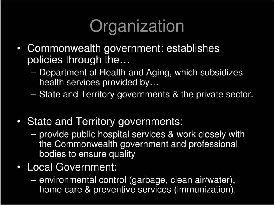 State and Territory governments: provide public hospital services & work closely with the Commonwealth government and