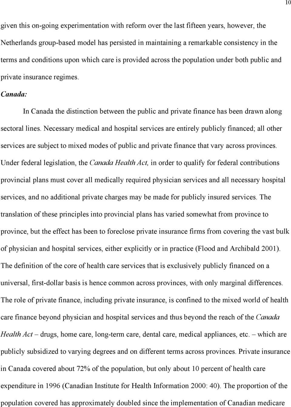 Canada: In Canada the distinction between the public and private finance has been drawn along sectoral lines.