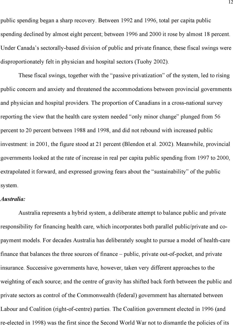 These fiscal swings, together with the passive privatization of the system, led to rising public concern and anxiety and threatened the accommodations between provincial governments and physician and