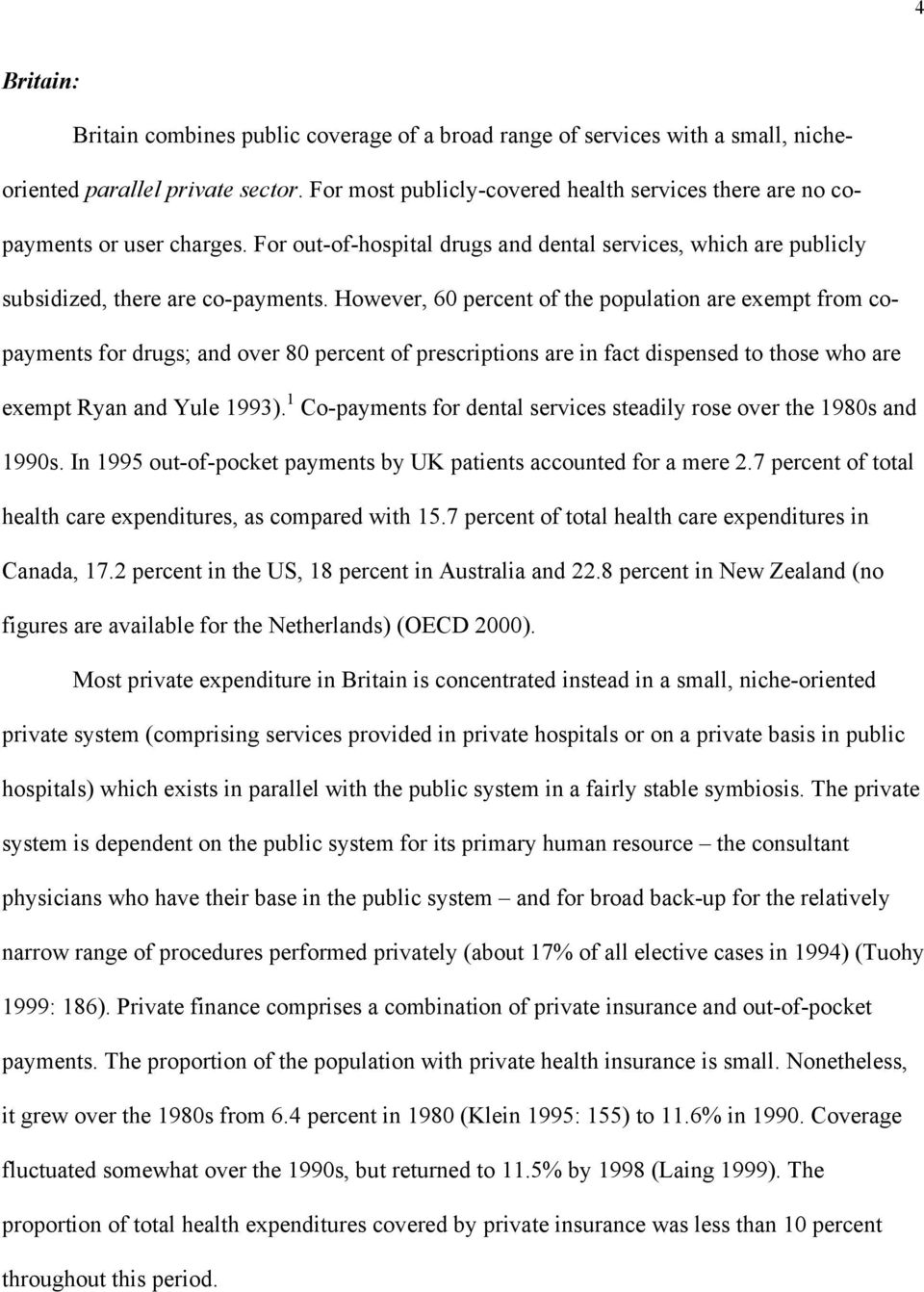 However, 60 percent of the population are exempt from copayments for drugs; and over 80 percent of prescriptions are in fact dispensed to those who are exempt Ryan and Yule 1993).