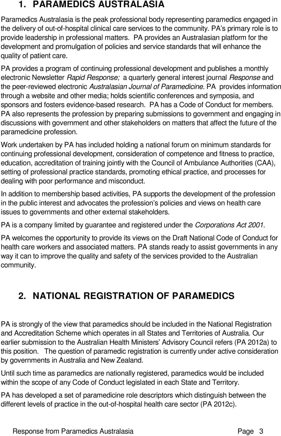 PA provides an Australasian platform for the development and promulgation of policies and service standards that will enhance the quality of patient care.