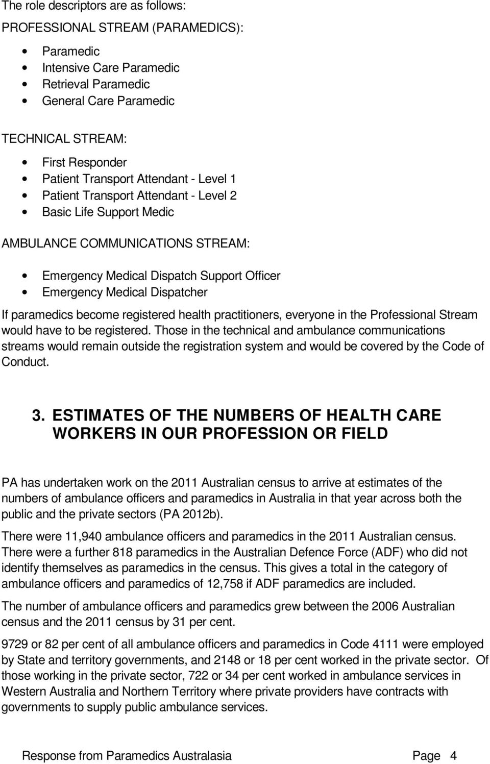 If paramedics become registered health practitioners, everyone in the Professional Stream would have to be registered.