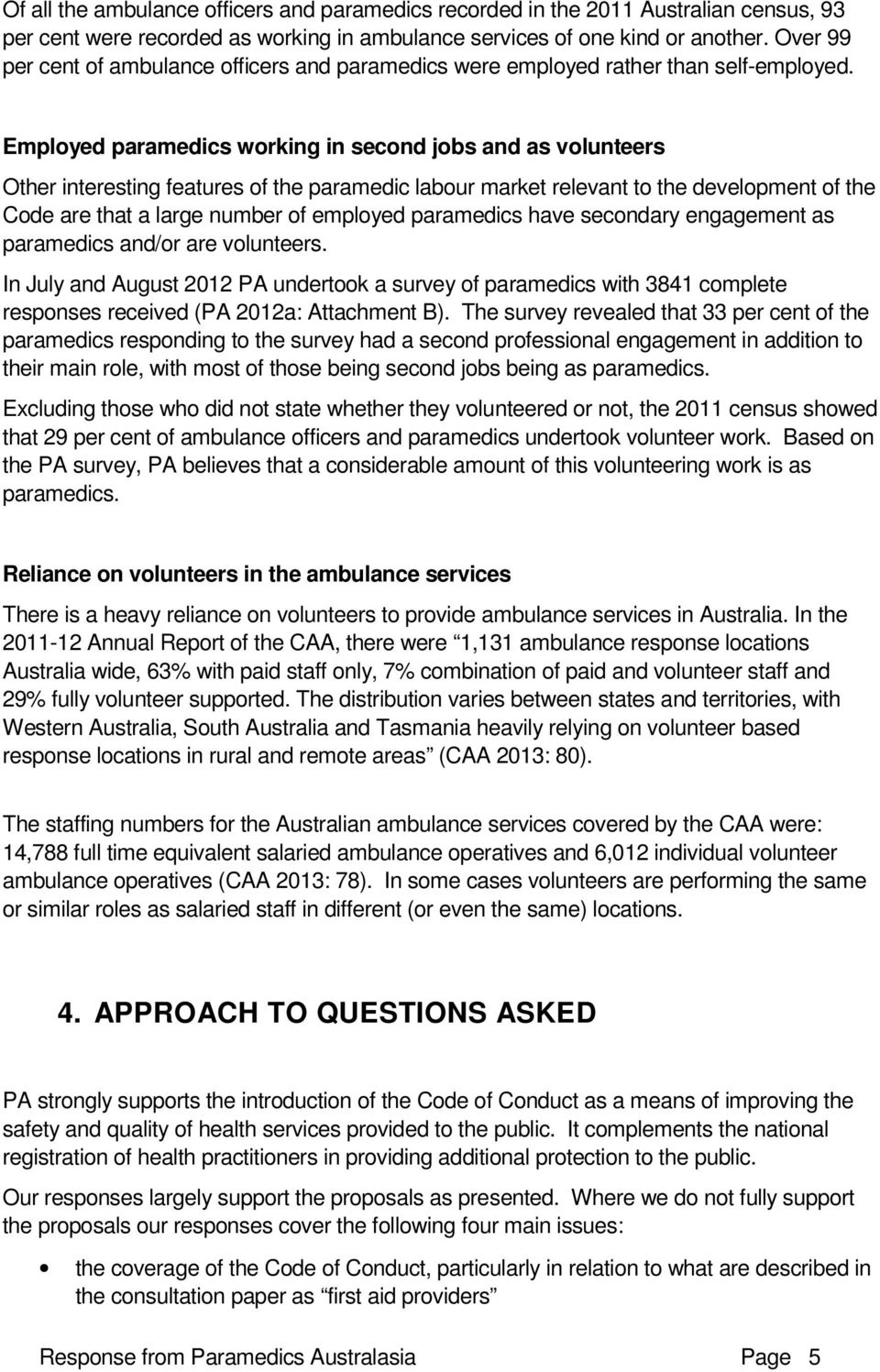 Employed paramedics working in second jobs and as volunteers Other interesting features of the paramedic labour market relevant to the development of the Code are that a large number of employed