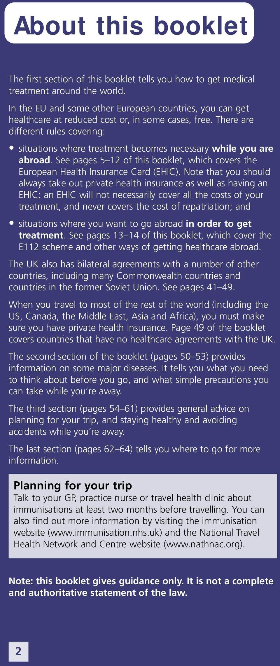 There are different rules covering: situations where treatment becomes necessary while you are abroad. See pages 5 12 of this booklet, which covers the European Health Insurance Card (EHIC).