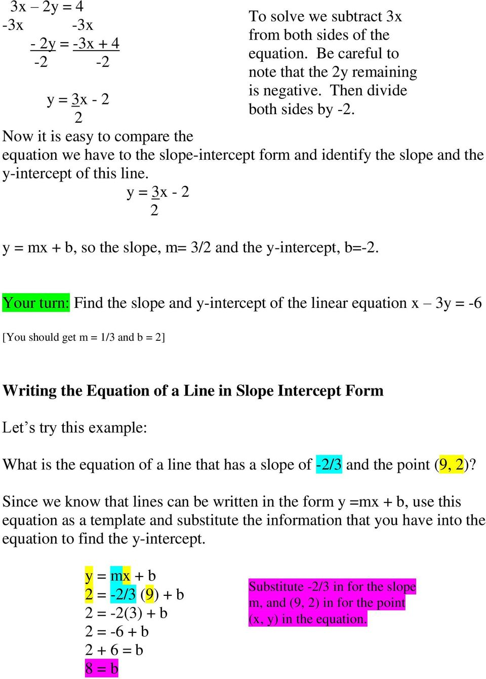 Your turn: Find the slope and y-intercept of the linear equation 3y = -6 [You should get m = 1/3 and b = ] Writing the Equation of a Line in Slope Intercept Form Let s try this eample: What is the
