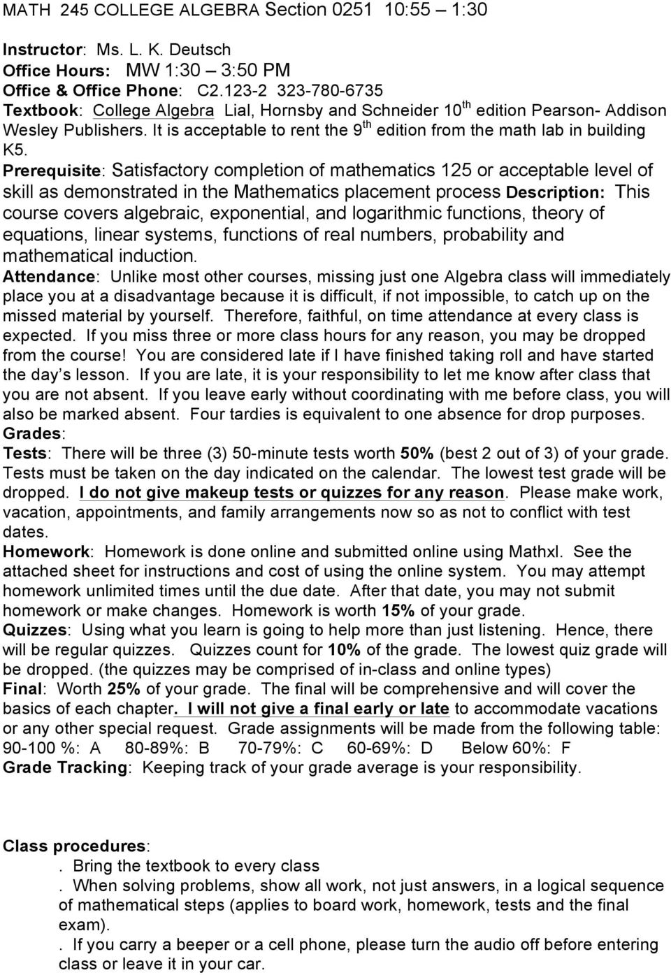 Prerequisite: Satisfactory completion of mathematics 125 or acceptable level of skill as demonstrated in the Mathematics placement process Description: This course covers algebraic, exponential, and
