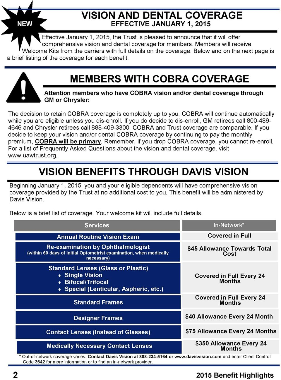 MEMBERS WITH COBRA COVERAGE Attention members who have COBRA vision and/or dental coverage through GM or Chrysler: The decision to retain COBRA coverage is completely up to you.