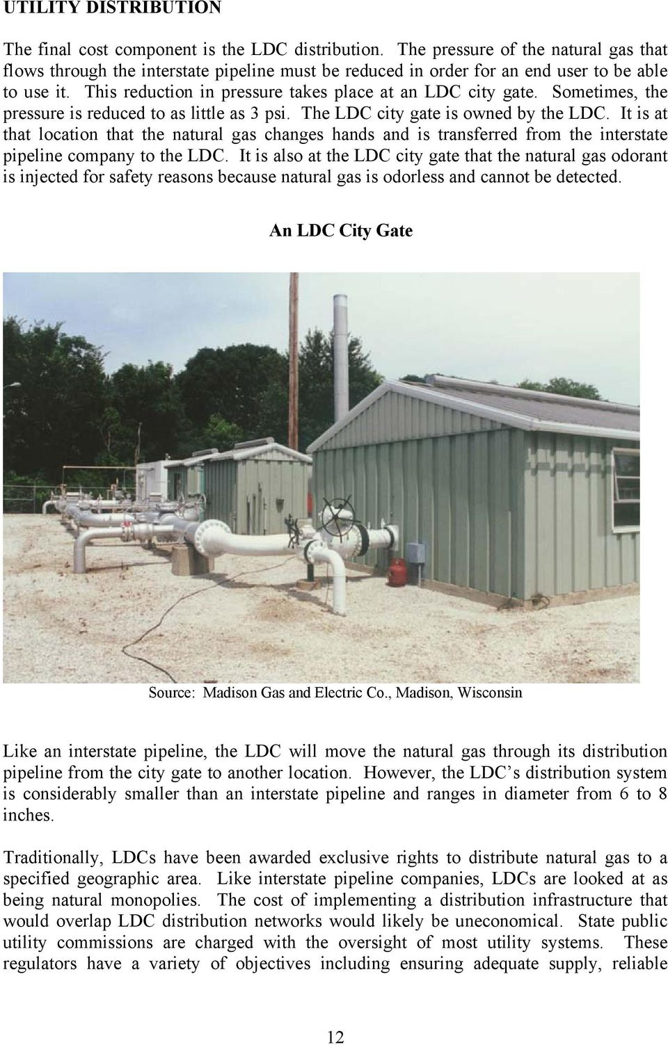 Sometimes, the pressure is reduced to as little as 3 psi. The LDC city gate is owned by the LDC.