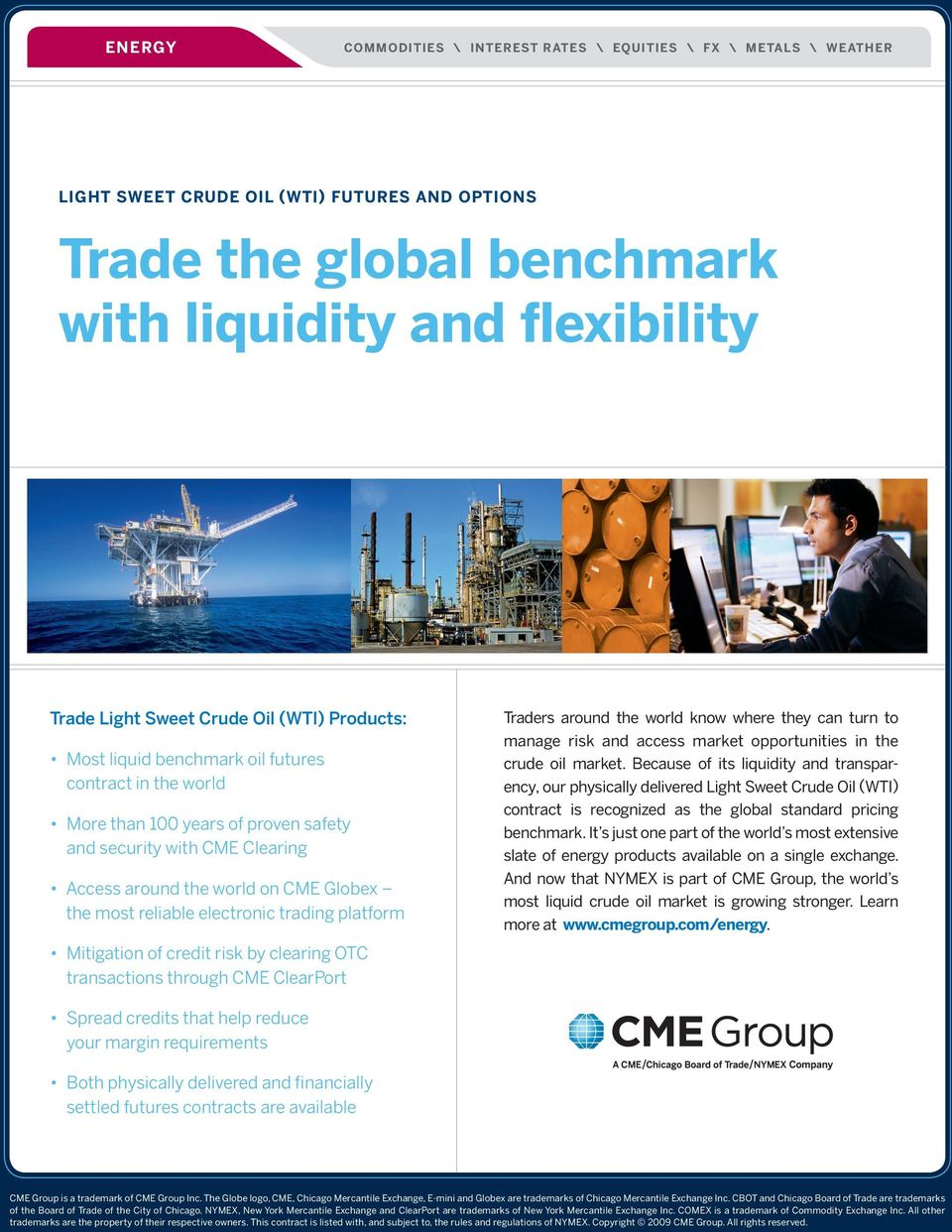 reliable electronic trading platform Mitigation of credit risk by clearing OTC transactions through CME ClearPort Traders around the world know where they can turn to manage risk and access market