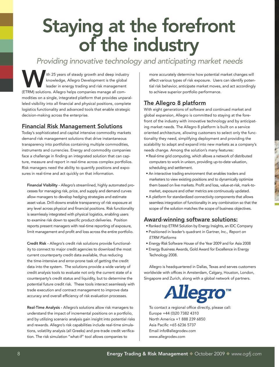 Allegro helps companies manage all commodities on a single, integrated platform that provides unparalleled visibility into all financial and physical positions, complete logistics functionality and