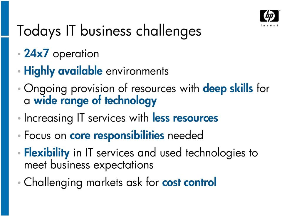 services with less resources Focus on core responsibilities needed Flexibility in IT