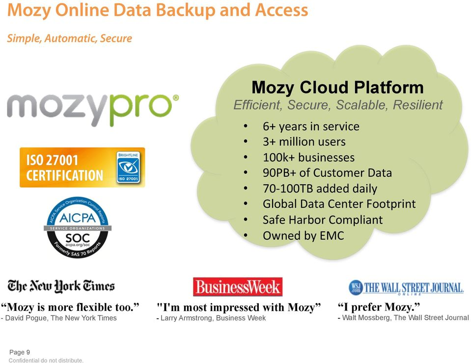 Data Center Footprint Safe Harbor Compliant Owned by EMC Mozy is more flexible too.