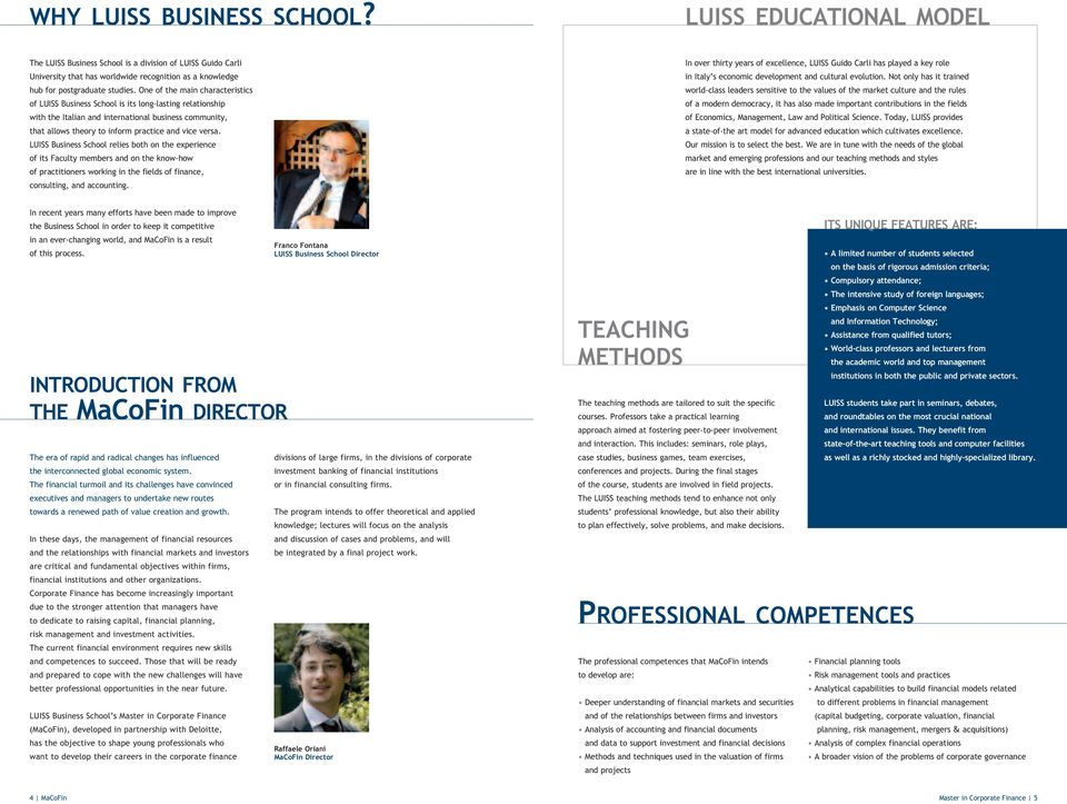 LUISS Business School relies both on the experience of its Faculty members and on the know-how of practitioners working in the fields of finance, consulting, and accounting.