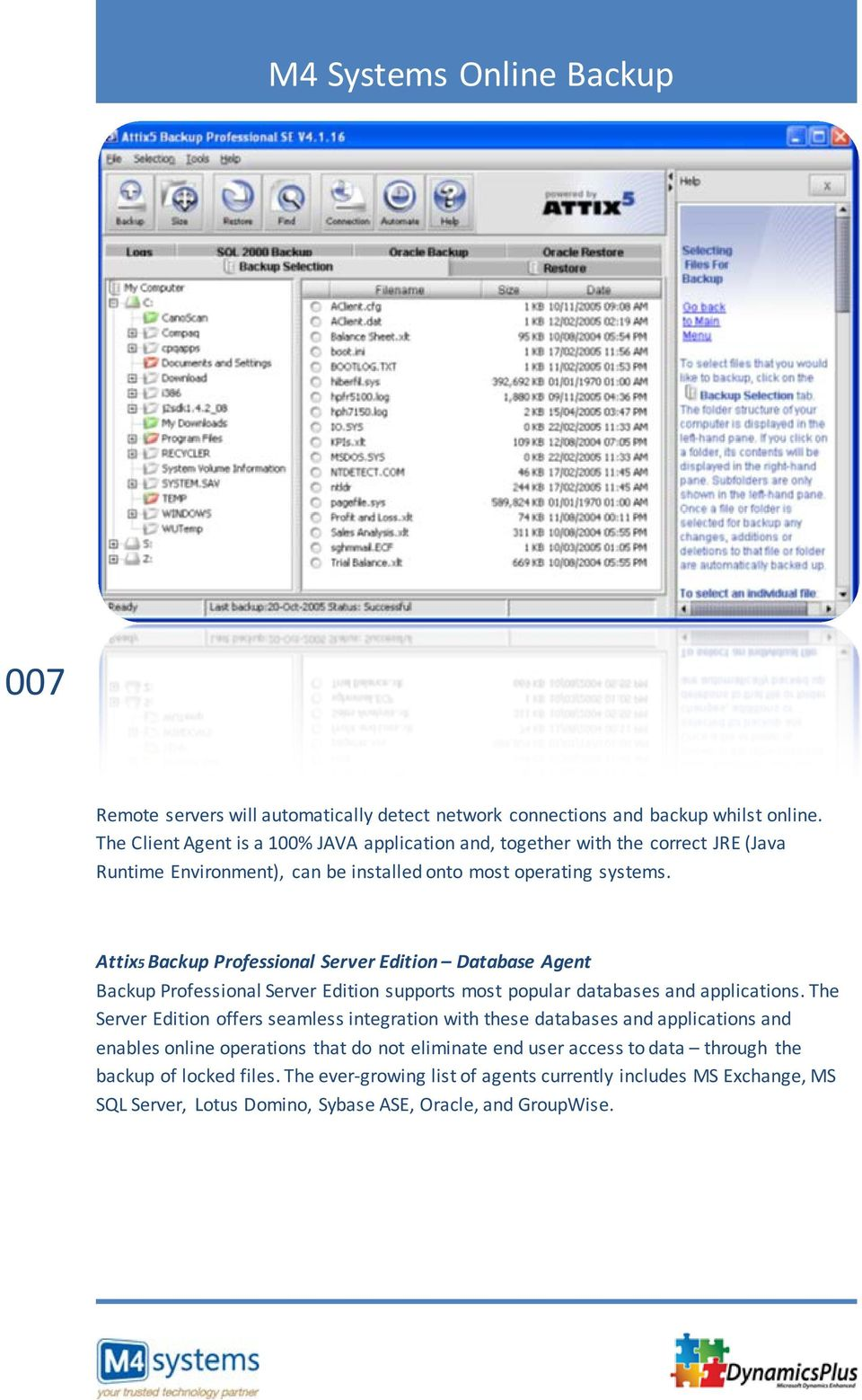Attix5 Backup Professional Server Edition Database Agent Backup Professional Server Edition supports most popular databases and applications.
