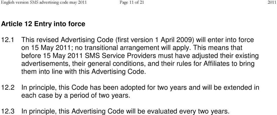 This means that before 15 May 2011 SMS Service Providers must have adjusted their existing advertisements, their general conditions, and their rules for