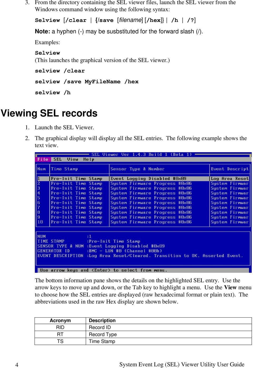 ) selview /clear selview /save MyFileName /hex selview /h Viewing SEL records 1. Launch the SEL Viewer. 2. The graphical display will display all the SEL entries.