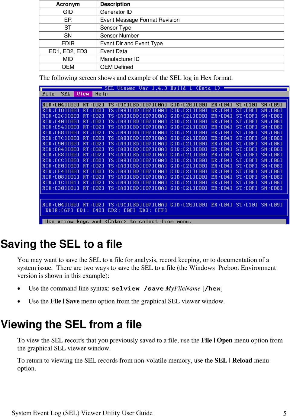 There are two ways to save the SEL to a file (the Windows Preboot Environment version is shown in this example): Use the command line syntax: selview /save MyFileName [/hex] Use the File Save menu