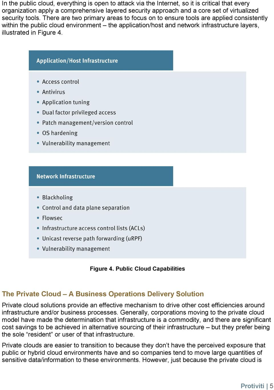 There are two primary areas to focus on to ensure tools are applied consistently within the public cloud environment the application/host and network infrastructure layers, illustrated in Figure 4.