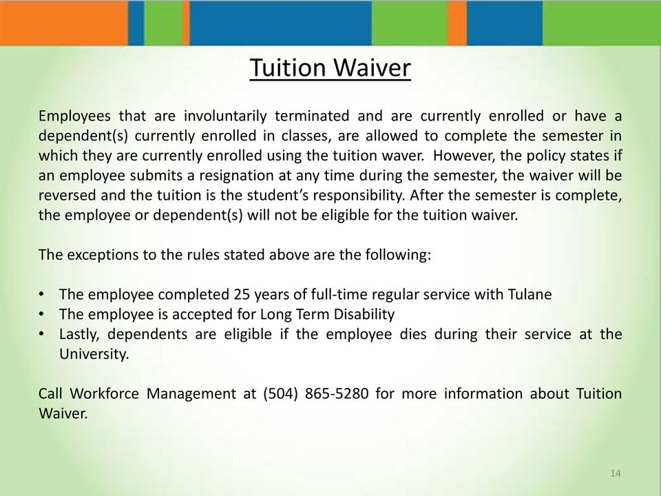 However, the policy states if an employee submits a resignation at any time during the semester, the waiver will be reversed and the tuition is the student s responsibility.