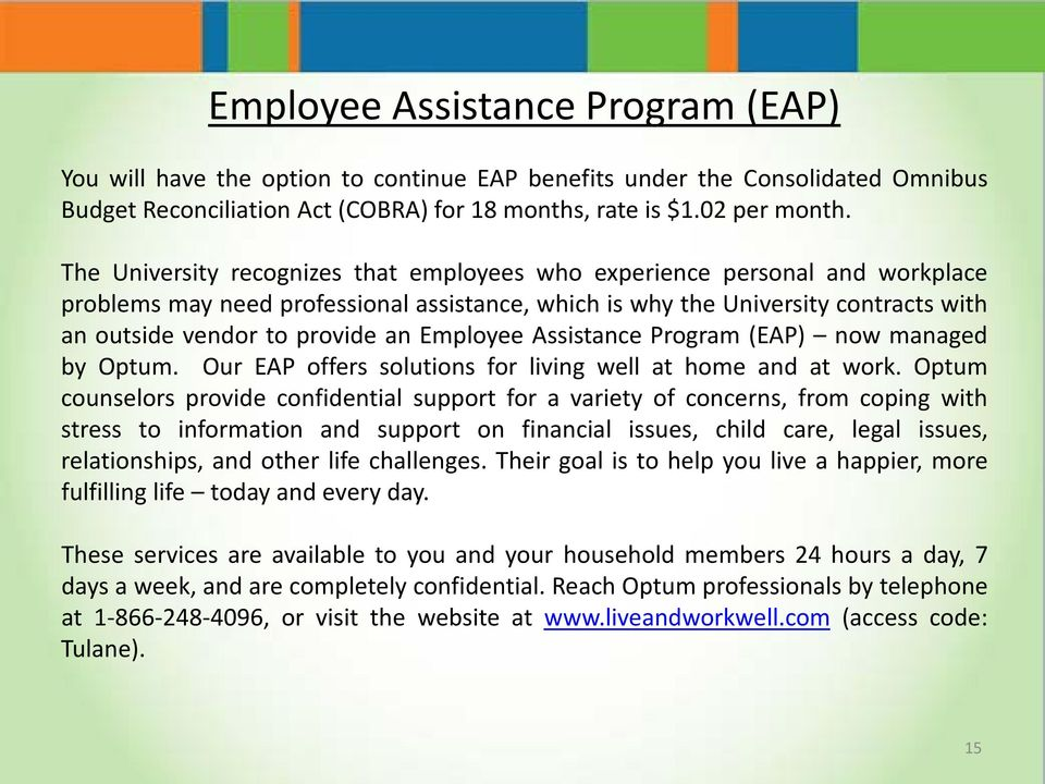 Employee Assistance Program (EAP) now managed by Optum. Our EAP offers solutions for living well at home and at work.