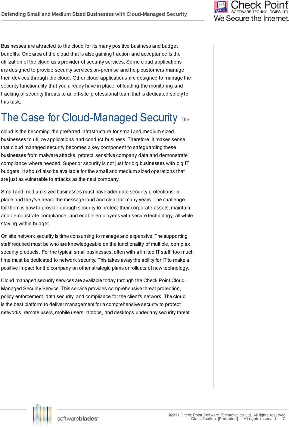 Some cloud applications are designed to provide security services on-premise and help customers manage their devices through the cloud.