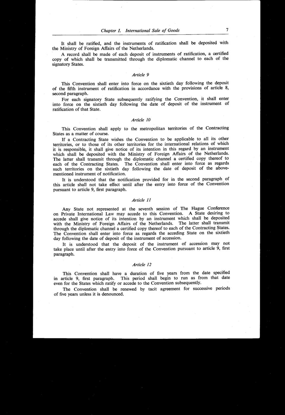 Article 9 This Convention shall enter into force on the sixtieth day following the deposit of the fifth instrument of ratification in accordance with the provisions of article 8, second paragraph.
