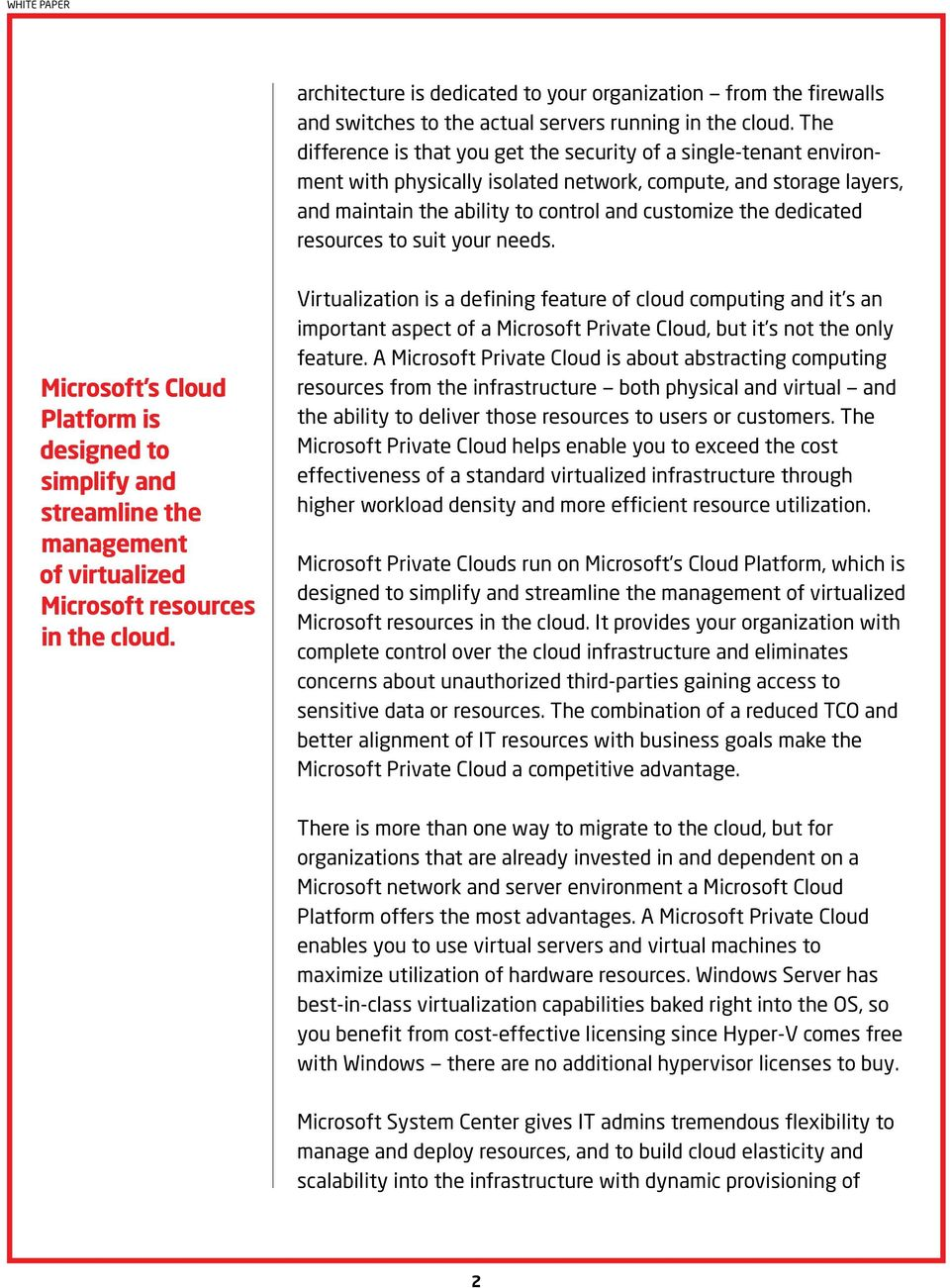 dedicated resources to suit your needs. Microsoft s Cloud Platform is designed to simplify and streamline the management of virtualized Microsoft resources in the cloud.