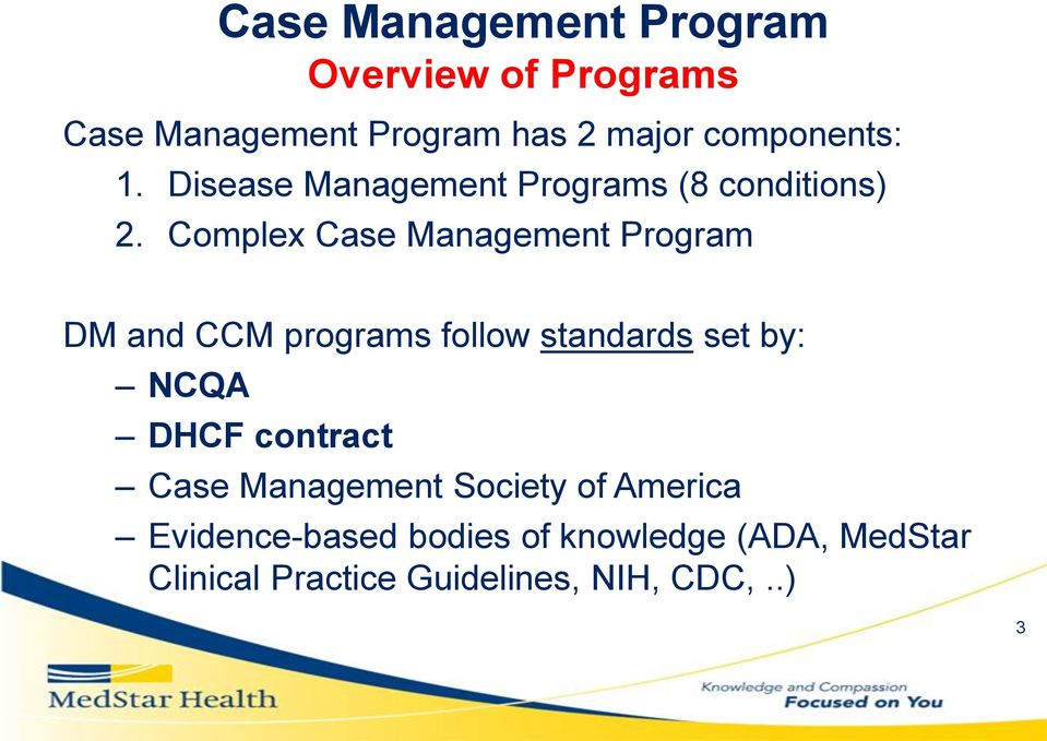 Complex Case Management Program DM and CCM programs follow standards set by: NCQA DHCF