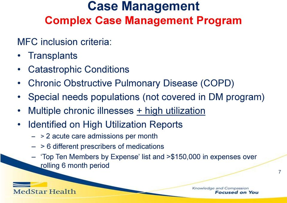 chronic illnesses + high utilization Identified on High Utilization Reports > 2 acute care admissions per month >