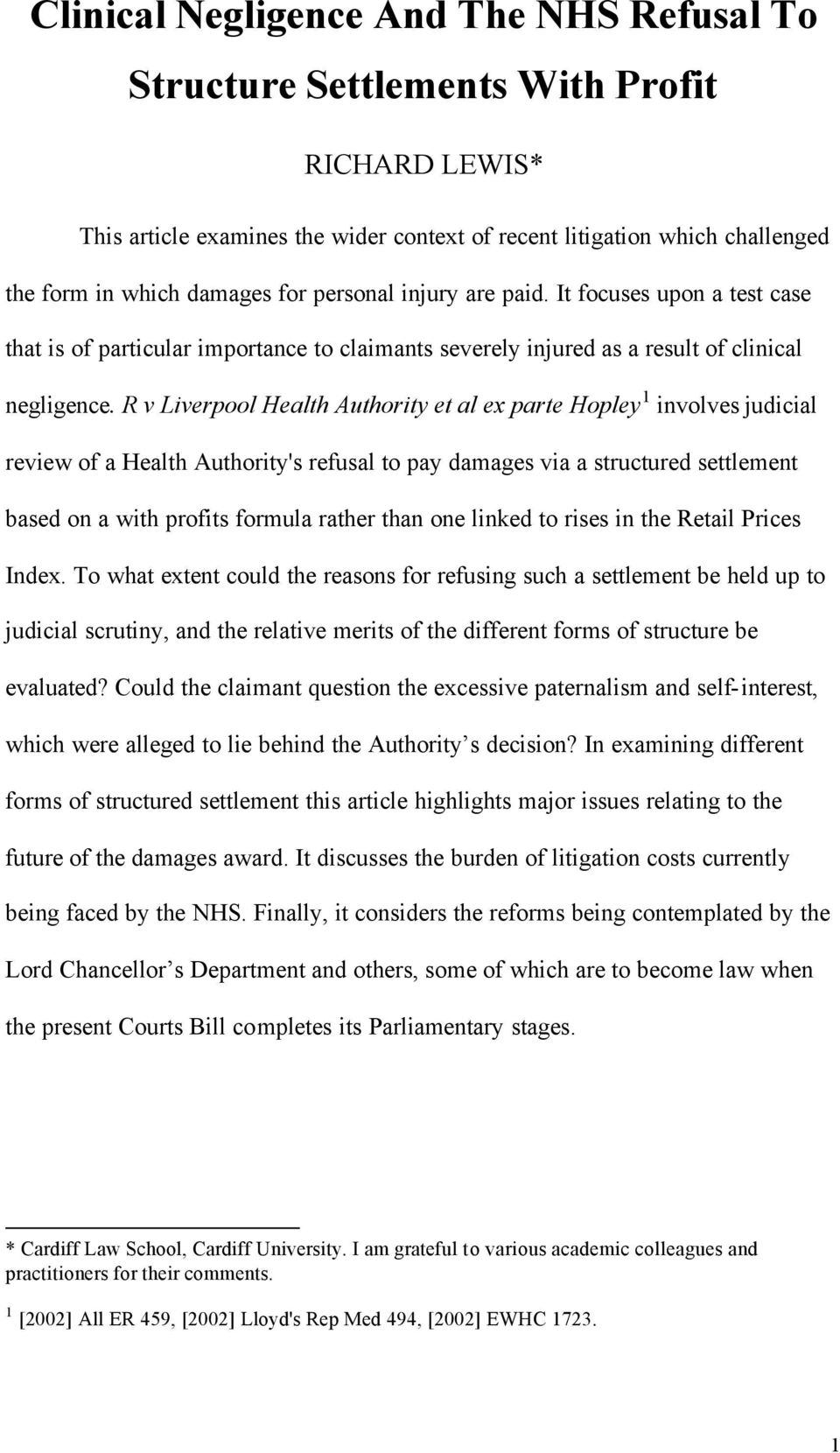 R v Liverpool Health Authority et al ex parte Hopley 1 involves judicial review of a Health Authority's refusal to pay damages via a structured settlement based on a with profits formula rather than
