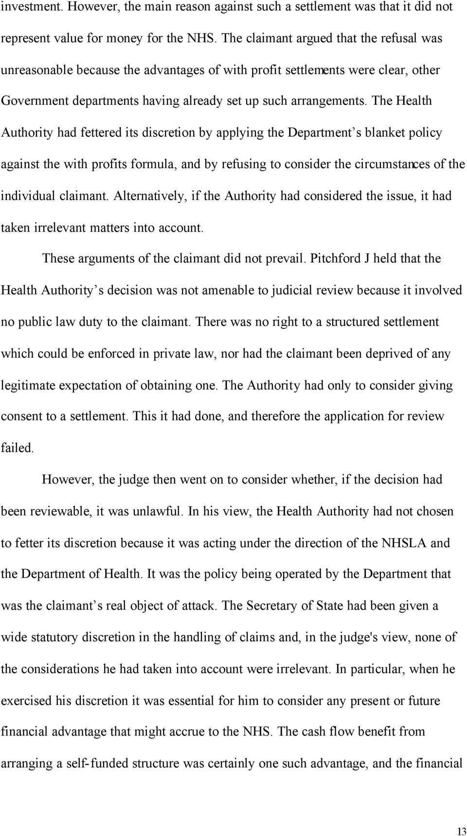 The Health Authority had fettered its discretion by applying the Department s blanket policy against the with profits formula, and by refusing to consider the circumstances of the individual claimant.