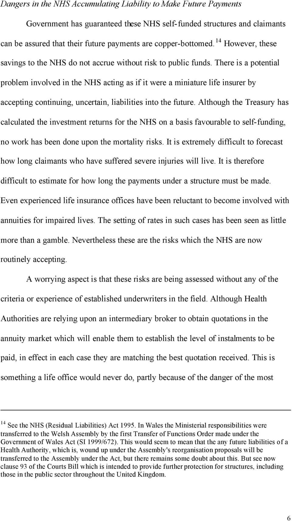 There is a potential problem involved in the NHS acting as if it were a miniature life insurer by accepting continuing, uncertain, liabilities into the future.