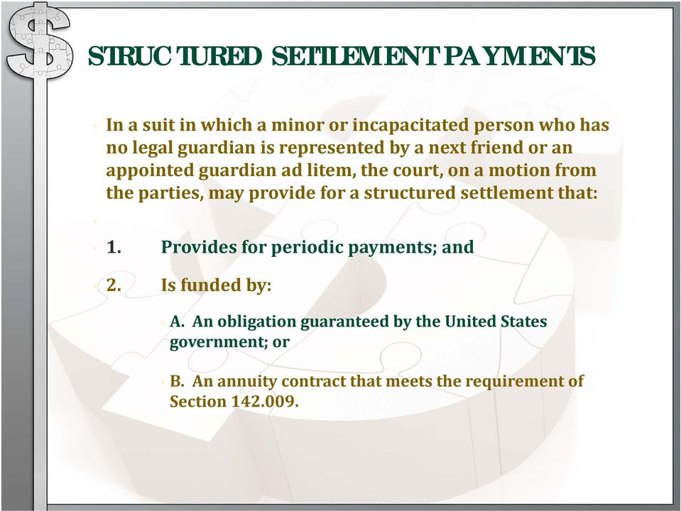 provide for a structured settlement that: 1. 2. Provides for periodic payments; and Is funded by: A.