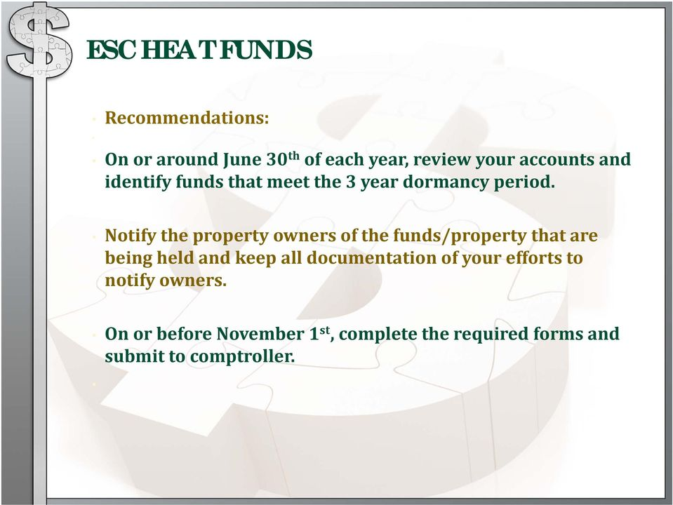 Notify the property owners of the funds/property that are being held and keep all